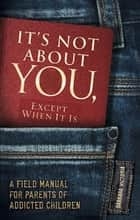 It's Not About You, Except When It Is ebook by Barbara Victoria
