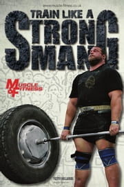 Muscle & Fitness Report Train Like a Strongman ebook by Weider Publishing Limited