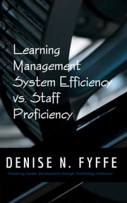 Learning Management System Efficiency versus Staff Proficiency ebook by Denise N. Fyffe