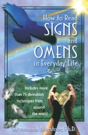 How to Read Signs and Omens in Everyday Life ebook by Sarvananda Bluestone, Ph.D.