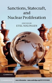 Sanctions, Statecraft, and Nuclear Proliferation ebook by Solingen, Etel