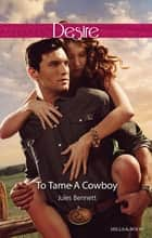 To Tame A Cowboy ebook by JULES BENNETT