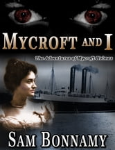 The Adventures of Mycroft Holmes Book 3: Mycroft and I ebook by Sam Bonnamy