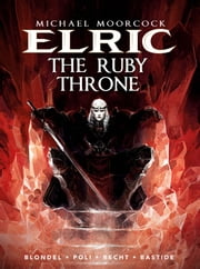 Michael Moorcock's Elric - Volume 1: The Ruby Throne ebook by Julien Blondel,Didier Poli,Jean Bastide,Robin Recht