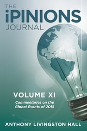 The Ipinions Journal - Commentaries on the Global Events of 2015Volume XI ebook by Anthony Livingston Hall