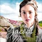 Threepenny Dreams - The Irish Sisters, Book 3 audiobook by Anna Jacobs