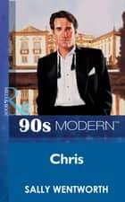 Chris (Mills & Boon Vintage 90s Modern) ebook by Sally Wentworth