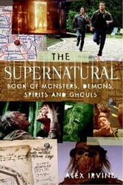 The Supernatural Book of Monsters, Spirits, Demons, and Ghouls ebook by Alex Irvine