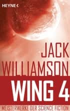 Wing 4 - - Roman ebook by Jack Williamson, Otto Schrag