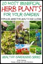 20 Most Beneficial Herb Plants for Your Garden ebook by Dueep Jyot Singh,John Davidson