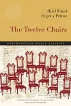 The Twelve Chairs - The Twelve Chairs ebook by Ilf Ilya & Petrov Eugene