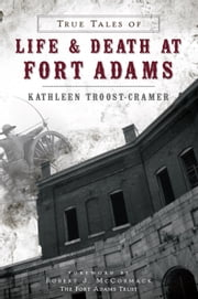 True Tales of Life and Death at Fort Adams ebook by Kathleen Troost-Cramer,Robert J. McCormack