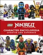 LEGO® Ninjago Character Encyclopedia Updated and Expanded - Includes Exclusive Jay Minifigure ebook by DK