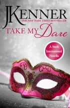 Take My Dare: A Stark International Novella ebook by J. Kenner