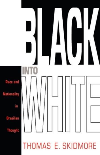 Black into White - Race and Nationality in Brazilian Thought ebook by Thomas E. Skidmore