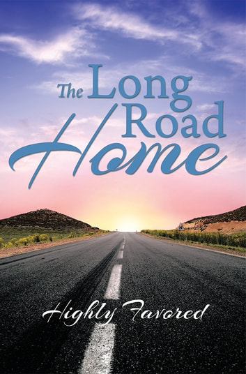 The Long Road Home ebook by HIghly Favored