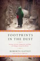 Footprints in the Dust: Nursing, Survival, Compassion, and Hope with Refugees Around the World e-kirjat by Roberta Gately