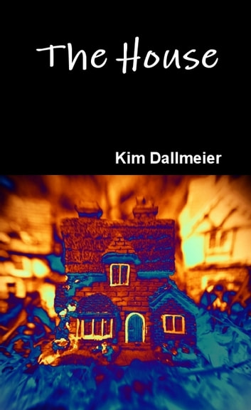 The House ebook by Kim Dallmeier