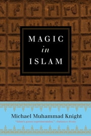 Magic In Islam ebook by Michael Muhammad Knight