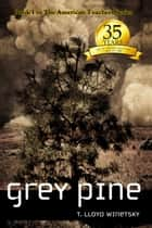 Grey Pine ebook by T. Lloyd Winetsky