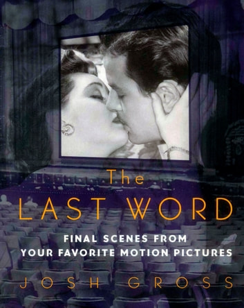 Last Word - Final Scenes from Your Favorite Motion Pictures eBook by Josh Gross