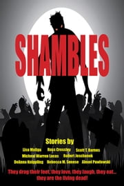 Shambles - A Nine Ebook Set Of Zombie Fiction ebook by DeAnna Knippling, Michael Kingswood, Lisa Maliga,...
