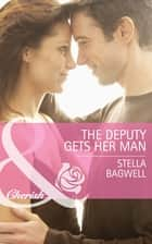 The Deputy Gets Her Man (Mills & Boon Cherish) (Men of the West, Book 27) ebook by Stella Bagwell