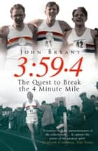 3:59.4 - The Quest to Break the Four Minute Mile ebook by John Bryant