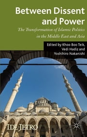 Between Dissent and Power - The Transformation of Islamic Politics in the Middle East and Asia ebook by Khoo Boo Teik,Vedi Hadiz,Yoshihiro Nakanishi