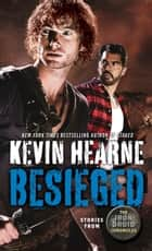 Besieged - Stories from The Iron Druid Chronicles ebook by Kevin Hearne