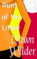 Runt of the Litter (Paranormal Erotic Short) ebook by Dawn Wilder
