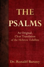 The Psalms: An Original, Clear Translation of the Hebrew Tehillim ebook by Ronald Barany, Ezra Barany