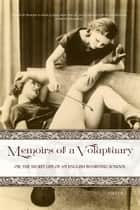 Memoirs of a Voluptuary [VOLUME I] - Or; The Secret Life Of An English Boarding School ebook by