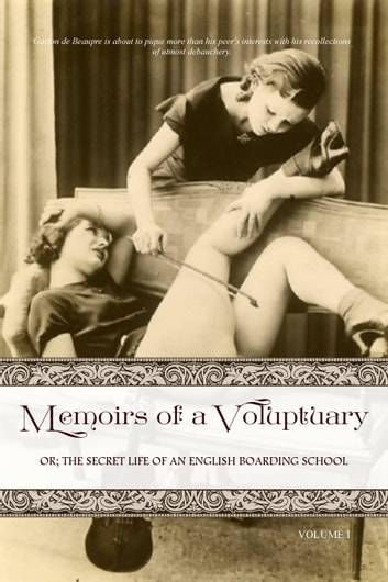 Memoirs of a Voluptuary [VOLUME I] - Or; The Secret Life Of An English Boarding School ebook by Anonymous,Locus Elm Press (editor)