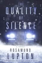 The Quality of Silence ebook by Rosamund Lupton