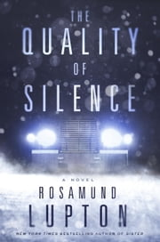 The Quality of Silence - A Novel ebook by Rosamund Lupton