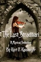 The Last Stradivari ebook by Kurt F. Kammeyer