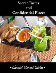Secret Tastes and Confidential Places ebook by Chantal Honoré Molin