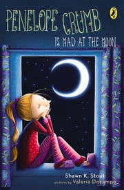 Penelope Crumb Is Mad at the Moon ebook by Shawn K. Stout