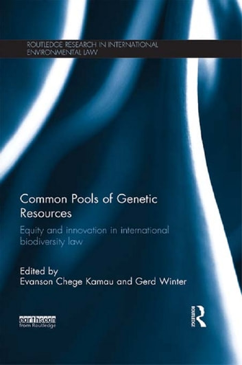 Common Pools of Genetic Resources - Equity and Innovation in International Biodiversity Law ebook by