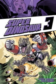Super Dinosaur, Vol. 3 ebook by Robert Kirkman,Jason Howard,Cliff Rathburn