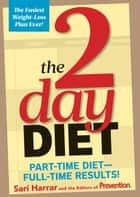 The 2-Day Diet - Part-Time Diet—Full-Time Results! ebook by Sari Harrar, Editors of Prevention