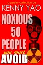 Noxious Fifty People You Must Avoid ebook by Kenny Yao