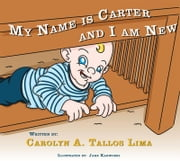 My Name is Carter and I am New ebook by Carolyn Tallos Lima