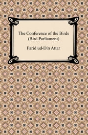 The Conference of the Birds (Bird Parliament) ebook by Farid ud-Din Attar