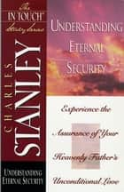The Life Principles Study Series - Understanding Eternal Security ebook by