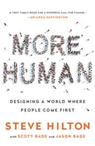 More Human - Designing a World Where People Come First ebook by Steve Hilton, Scott Bade, Jason Bade