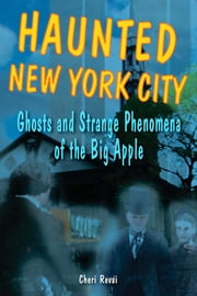 Haunted New York City - Ghosts and Strange Phenomena of the Big Apple ebook by Cheri Revai