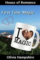 First Time Magic ebook by Olivia Hampshire