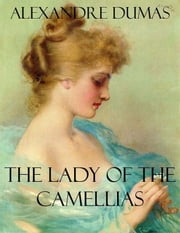 The Lady of the Camellias ebook by Alexandre Dumas,Alexandre Dumas